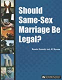 Should Same-Sex Marriage Be Legal?, bonnie szumski and jill karson, 1601524986