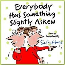 Everybody Has Something Slightly Askew
