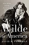 img - for Wilde in America: Oscar Wilde and the Invention of Modern Celebrity book / textbook / text book