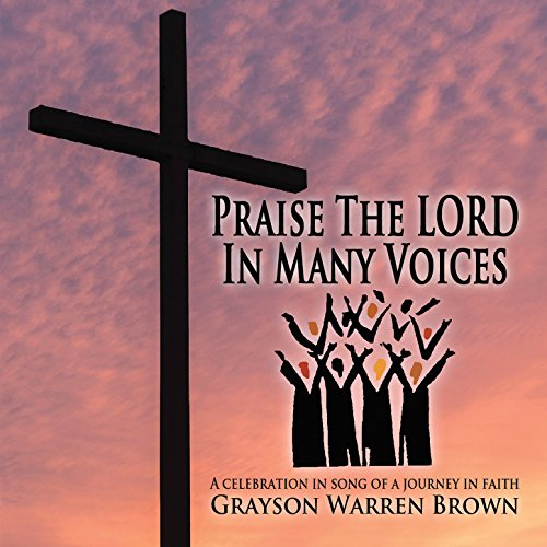 Grayson Warren Brown - Praise the Lord in Many Voices 2017