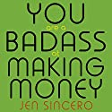 You Are a Badass at Making Money: Master the Mindset of Wealth Hörbuch von Jen Sincero Gesprochen von: Jen Sincero