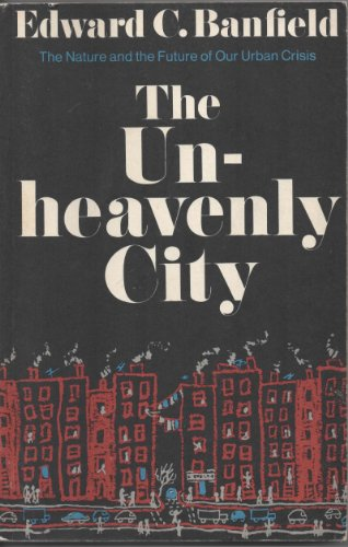 The Unheavenly City: The Nature and the Future of Our Urban Crisis