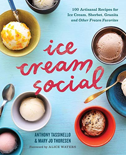 Ice Cream Social: 100 Artisanal Recipes for Ice Cream, Sherbet, Granita, and Other Frozen Favorites (Best Ice Cream Maker Recipes)