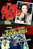 The Alan Freed Story : The Early Years of Rock and Roll, John A. Jackson, 0977379809