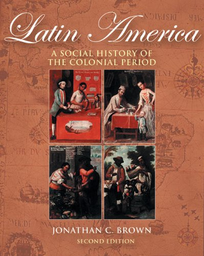 Latin America: A Social History of the Colonial Period (with InfoTrac)