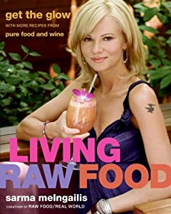 Living Raw Food: Get the Glow with More Recipes from Pure Food and Wine by Sarma Melngailis (2-Jul-2009) Hardcover