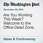 Are You Working This Week? Welcome to the Office Dead Zone. | Petula Dvorak