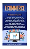 img - for Ecommerce: Shopify: Step by Step Guide on How to Make Money Selling on Shopify, Amazon FBA: Step by Step Guide on How to Make Money Selling on Amazon, Ebay, Retail Arbitrage book / textbook / text book