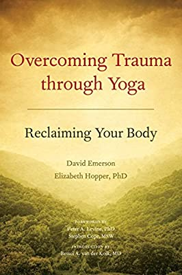 Overcoming Trauma Through Yoga: Reclaiming Your Body: Amazon ...