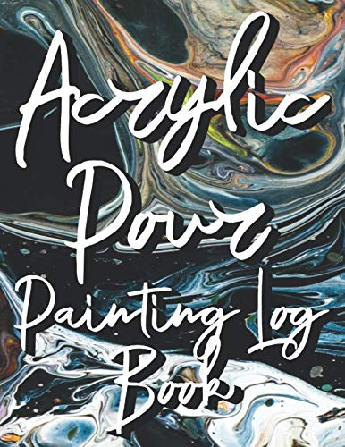 Acrylic Pour Painting Log Book: Journal Log Book Notebook to Track Your Art Projects [Multi-colored Swirls on Black Background]