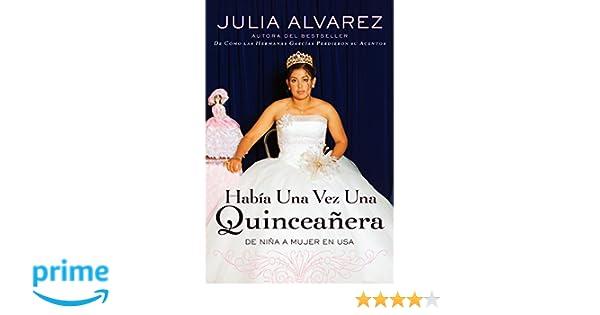 Habia una vez una quinceanera: De niña a mujer en EE.UU. (Spanish) (Spanish Edition): Julia Alvarez, Liliana Valenzuela: 9780452289390: Amazon.com: Books
