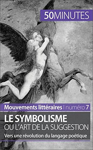 Le symbolisme ou l'art de la suggestion: Vers une révolution du langage poétique (Mouvements littéraires t. 7) (French Edition) (Carlino Short)