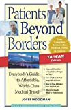 Patients Beyond Borders Taiwan Edition: Everybody's Guide to Affordable, World-Class Medical Care Abroad