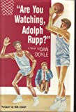 Are You Watching, Adolph Rupp?, Daniel E. Doyle, 0929938003