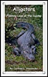 Alligators: Floating Logs of the Swamp (15-Minute Books Book 346)