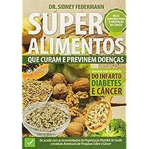 Super Alimentos Que Curam e Previnem Doenas: Indicado Para Preven›es de Doenas Cr™nicas Diabetes e C‰ncer