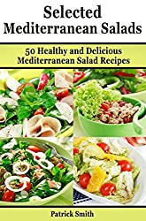 Selected Mediterranean Salads: 50 Healthy and Delicious Mediterranean Salad Recipes (Mediterranean Diet, Mediterranean Recipes, European Food, Low Cholesterol Book 3) (English Edition)