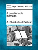 A questionable Marriage, A. Shackelford Sullivan, 1240010230