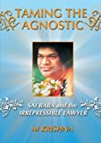 Book Cover for Taming the Agnostic: Sai Baba and the Irrepressible Lawyer