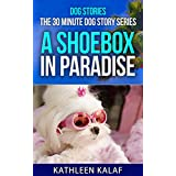 Dog Stories: The 30 Minute Dog Story Series--A Shoebox in Paradise