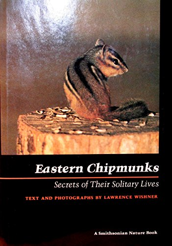 Eastern Chipmunks: Secrets of Their Solitary Lives (Smithsonian nature book) Eastern Chipmunk