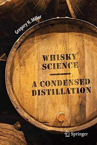 Whisky Science: A Condensed Distillation by Gregory H. Miller