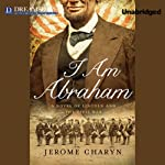 I Am Abraham: A Novel of Lincoln and the Civil War | Jerome Charyn