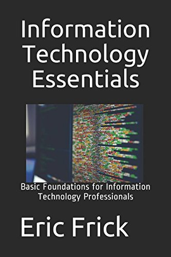 Information Technology Essentials: Basic Foundations for Information Technology Professionals