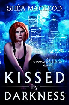 Kissed by Darkness (Sunwalker Saga Book 1) by [MacLeod, Shéa]
