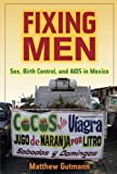 img - for Fixing Men: Sex, Birth Control, and AIDS in Mexico book / textbook / text book