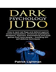Dark Psychology Judo: How to Spot Red Flags and Defend Against Covert Manipulation, Emotional Exploitation, Deception, Hypnosis, Brainwashing and Mind Games from Toxic People - Incl. DIY-Exercises