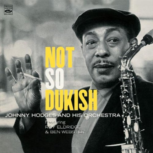 Not So Dukish + Side By Side + Blues A-Plenty (Johnny Hodges With Billy Strayhorn And The Orchestra)