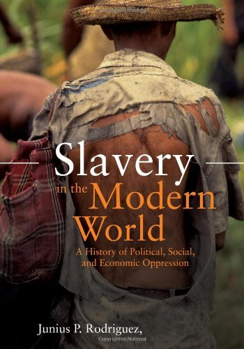 Slavery in the Modern World: A History of Political, Social, and Economic Oppression