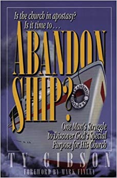 Abandon Ship: One Man's Struggle to Discover God's Special Purpose for His Church by Ty Gibson (1998-11-03)