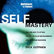 Self-Mastery: The Zen Way to Attain Peace, Develop Detachment, and Program Success | Dick Sutphen