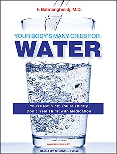 your bodys many cries for water youre not sick youre thirsty dont treat thirst with medications