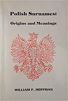Book Polish Surnames: Origins and Meanings by William F. Hoffman (1993-06-30)