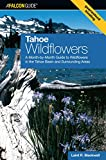 Tahoe Wildflowers: A Month-By-Month Guide To Wildflowers In The Tahoe Basin And Surrounding Areas (Wildflower Series)