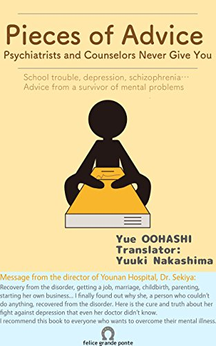 Pieces of Advice Psychiatrists and Counselors Never Give You: School trouble, depression, schizophrenia... Advice from a survivor of mental problems (English Edition)
