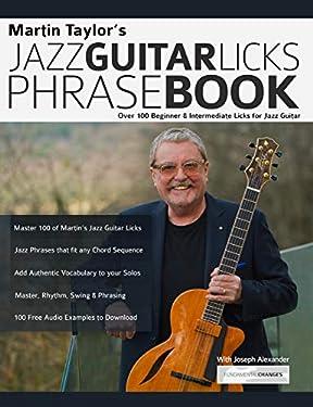 Martin Taylor's Jazz Guitar Licks Phrase Book: Beginner & Intermediate Licks for Jazz Guitar