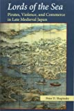 Lords of the Sea: Pirates, Violence, and Commerce in Late Medieval Japan (Michigan Monograph Series in Japanese Studies)