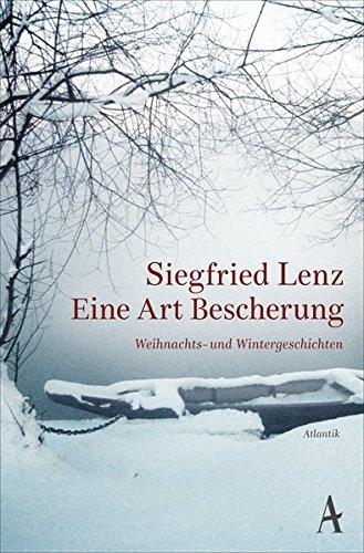 Eine Art Bescherung: Weihnachts- und Wintergeschichten Taschenbuch – 5. Oktober 2017 Siegfried Lenz Atlantik 3455001998 Weihnachten