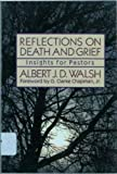 Reflections on Death and Grief, Albert J. Walsh, 0801096731
