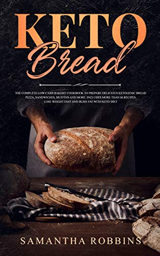 KETO BREAD: The complete low-carb bakery cookbook to prepare delicious ketogenic bread, pizza, sandwiches, muffins and more. Includes more than 60 recipes. ... weight fast and burn fat with keto diet by Samantha Robbins