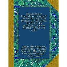 Grundriss der Geschichtswissenschaft zur Einführung in das Studium der Deutschen Geschichte des Mittelalters und der Neuzeit Volume v.01 pt.04