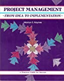 Project Management : From Idea to Implementation, Haynes, Marion E., 0931961750