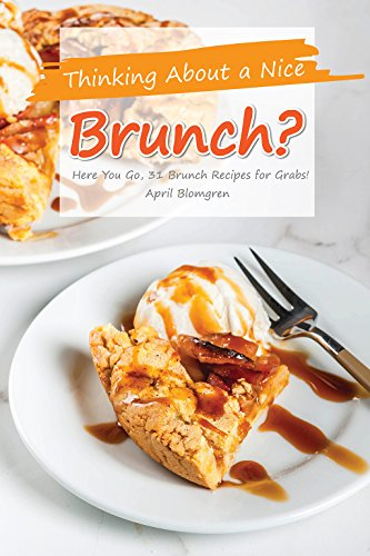 Thinking About a Nice Brunch?: Here You Go, 31 Brunch Recipes for Grabs! by April Blomgren