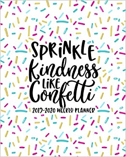 Sprinkle Kindness Like Confetti: 2019-2020 Weekly Planner ...