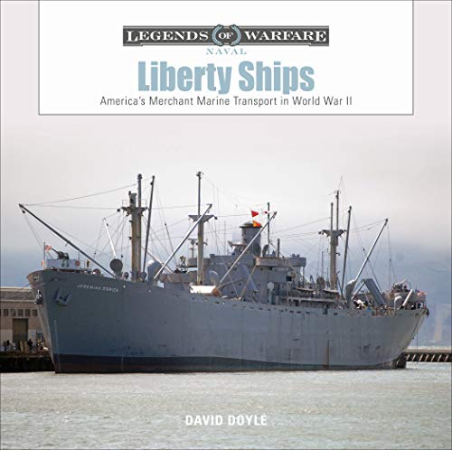 Liberty Ships: America's Merchant Marine Transport in World War II (Legends of Warfare: Naval)