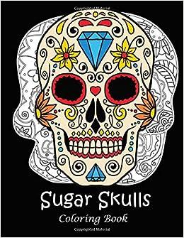 Amazon Com Sugar Skulls Coloring Book A Coloring Book For Adults